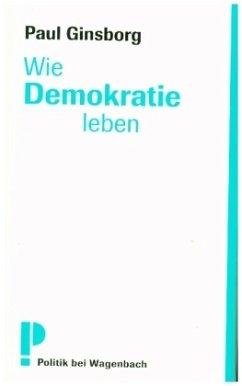 Wie Demokratie leben? - Ginsborg, Paul