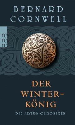 Der Winterkönig / Die Artus-Chroniken Bd.1 - Cornwell, Bernard
