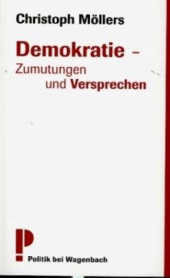 Demokratie - Zumutungen und Versprechen - Möllers, Christoph