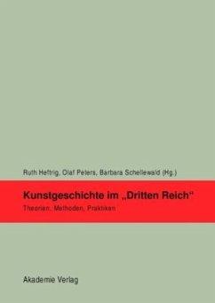 Kunstgeschichte im 'Dritten Reich' - Peters, Olaf / Heftrig, Ruth / Schellewald, Barbara (Hrsg.)