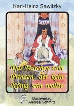 Das Märchen vom Prinzen, der kein König sein wollte