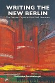 Writing the New Berlin Writing the New Berlin: The German Capital in Post-Wall Literature the German Capital in Post-Wall Literature