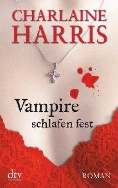 Vampire schlafen fest / Sookie Stackhouse Bd.4 - Harris, Charlaine