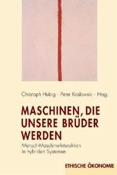 Maschinen, die unsere Brüder werden - Hubig, Christoph / Koslowski, Peter (Hrsg.)