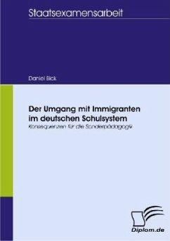 Der Umgang mit Immigranten im deutschen Schulsystem - Bick, Daniel