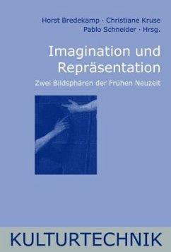 Imagination und Repräsentation - Bredekamp, Horst / Kruse, Christiane / Schneider, Pablo (Hrsg.)