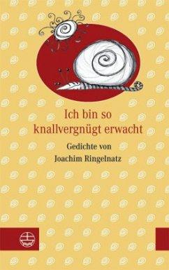 Ich bin so knallvergnügt erwacht - Ringelnatz, Joachim