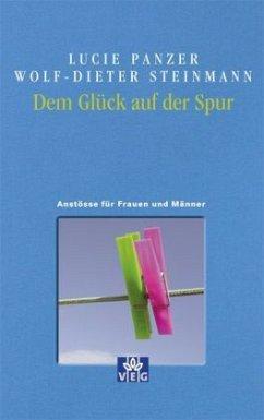 Dem Glück auf der Spur - Panzer, Lucie; Steinmann, Wolf-Dieter