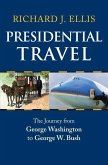 Presidential Travel: The Journey from George Washington to George W. Bush