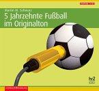 5 Jahrzehnte Fußball im Originalton, 5 Audio-CDs