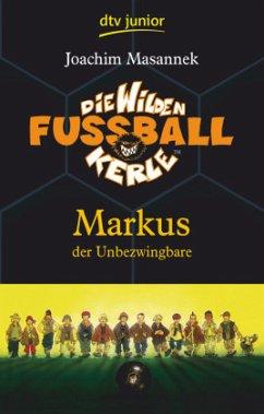 Markus, der Unbezwingbare / Die Wilden Fußballkerle Bd.13 - Masannek, Joachim