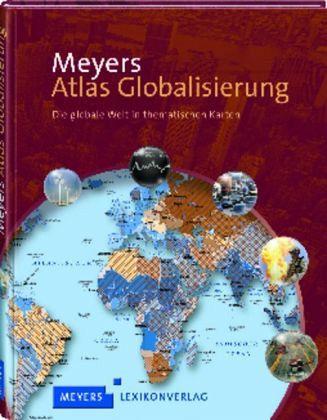 Meyers Atlas Globalisierung - Die globale Welt in thematischen Karten
