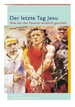 Der letzte Tag Jesu - Lohfink, Gerhard