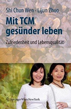 Mit TCM gesünder leben - Shi Chun Wen;Zhuo, Lijun