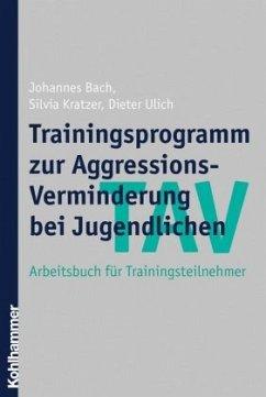 TAV - Trainingsprogramm zur Aggressions-Verminderung bei Jugendlichen - Bach, Johannes; Kratzer, Silvia; Ulich, Dieter