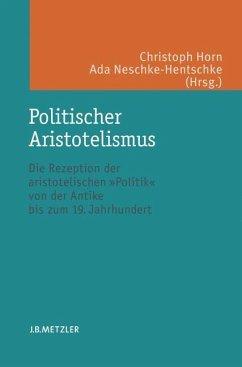Politischer Aristotelismus - Horn, Christoph / Neschke-Hentschke, Ada (Hrsg.)