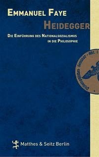 Heidegger. Die Einführung des Nationalsozialismus in die Philosophie. Im Umkreis der unveröffentlichen Seminare zwischen 1933 und1935 - Faye, Emmanuel