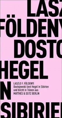 Dostojewskj liest in Sibirien Hegel und bricht in Tränen aus - Földényi, László F.