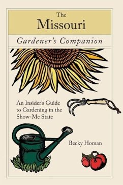 Missouri Gardener's Companion: An Insider's Guide to Gardening in the Show-Me State - Homan, Becky
