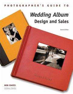 Photographer's Guide to Wedding Album Design and Sales - Coates, Bob