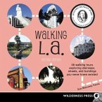 Walking LA: 38 Walking Tours Exploring Stairways, Streets and Buildings You Never Knew Existed
