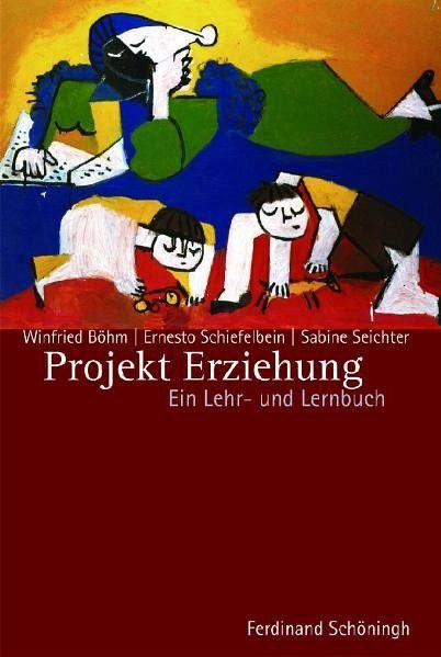 Projekt Erziehung - Böhm, Winfried / Schiefelbein, Ernesto / Seichter, Sabine