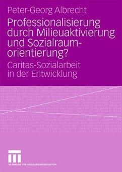 Professionalisierung durch Milieuaktivierung und Sozialraumorientierung? - Albrecht, Peter-Georg