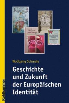 Geschichte und Zukunft der Europäischen Identität - Schmale, Wolfgang