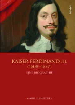 Kaiser Ferdinand III. (1608-1657) - Hengerer, Mark