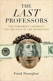 The Last Professors: The Corporate University and the Fate of the Humanities, with a New Introduction