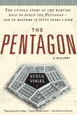 The Pentagon: A History: The Untold Story of the Wartime Race to Build the Pentagon--And to Restore It Sixty Years Later