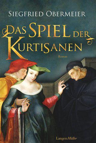 Das Spiel der Kurtisanen - Obermeier, Siegfried