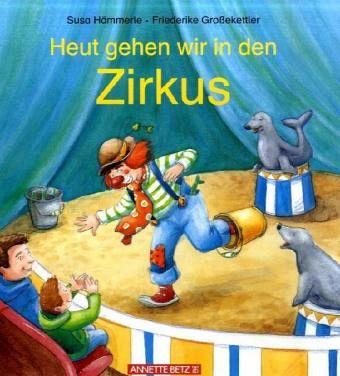 Heut gehen wir in den Zirkus - Hämmerle, Susa; Großekettler, Friederike