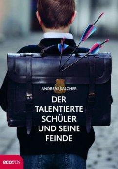Der talentierte Schüler und seine Feinde - Salcher, Andreas