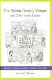 The Seven Deadly Virtues and Other Lively Essays: Coming of Age as a Writer, Teacher, Risk Taker