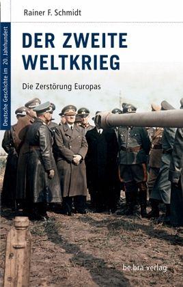 Deutsche Geschichte im 20. Jahrhundert 10. Der zweite Weltkrieg - Schmidt, Rainer F.