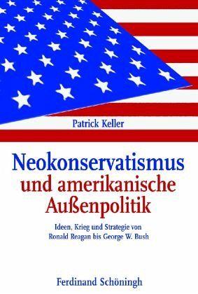 Neokonservatismus und amerikanische Außenpolitik - Keller, Patrick