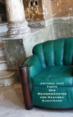 Der Ruinenwächter von Havanna - Ponte, Antonio J.