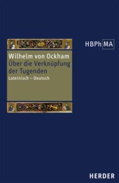 Über die Verknüpfung der Tugenden\De connexione virtutum / Herders Bibliothek der Philosophie des Mittelalters (HBPhMA) Bd.16 - Wilhelm von Ockham