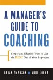 A Manager's Guide to Coaching: Simple and Effective Ways to Get the Best from Your People