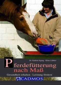 Pferdefütterung nach Maß - Irgang, Kathrin;Lübker, Klaus