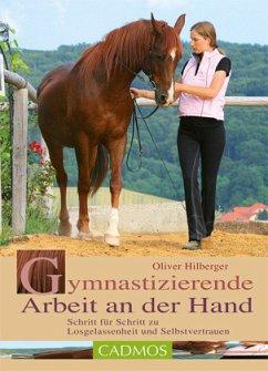 Gymnastizierende Arbeit an der Hand - Hilberger, Oliver