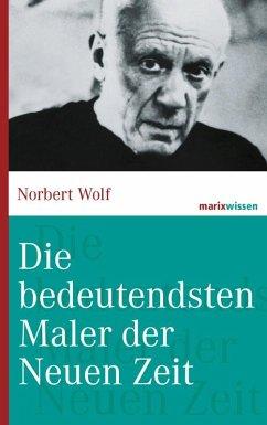 Die bedeutendsten Maler der Neuen Zeit - Wolf, Norbert