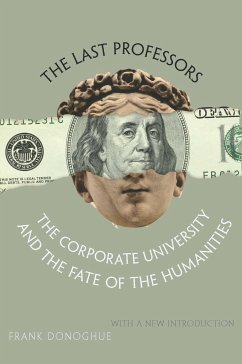The Last Professors: The Corporate University and the Fate of the Humanities, with a New Introduction - Donoghue, Frank