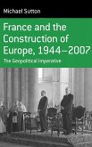 France and the Construction of Europe, 1944 to 2007