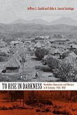 To Rise in Darkness: Revolution, Repression, and Memory in El Salvador, 1920-1932