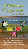 Wildflowers of Cape Cod and the Islands: Over 200 Wildflowers That Grow on Cape Cod's Sand Dunes, Heathlands, Pond Shores, Woodlands, Bogs and Meadows