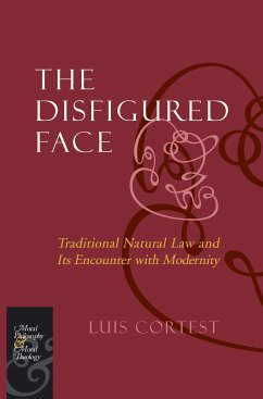 The Disfigured Face: Traditional Natural Law and Its Encounter with Modernity - Cortest, Luis