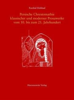 Persische Chrestomathie klassischer und moderner Prosawerke vom 10. bis zum 21. Jahrhundert - Delshad, Farshid