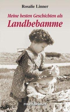 Meine besten Geschichten als Landhebamme - Linner, Rosalie